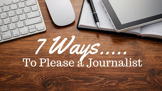 7 Ways to please a journalist